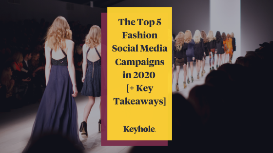 Top 5 Fashion Social Media Campaigns in 2020 - Keyhole
